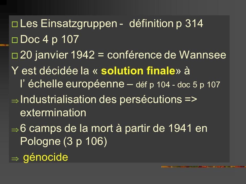 Les Einsatzgruppen - définition p 314 Doc 4 p 107 20 janvier 1942 = conférence de Wannsee Y est décidée la « solution finale» à l échelle européenne –