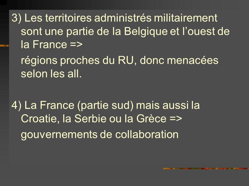 3) Les territoires administrés militairement sont une partie de la Belgique et louest de la France => régions proches du RU, donc menacées selon les a