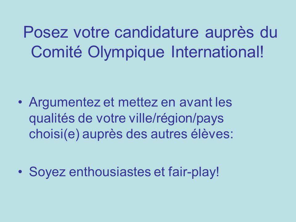 Posez votre candidature auprès du Comité Olympique International! Argumentez et mettez en avant les qualités de votre ville/région/pays choisi(e) aupr