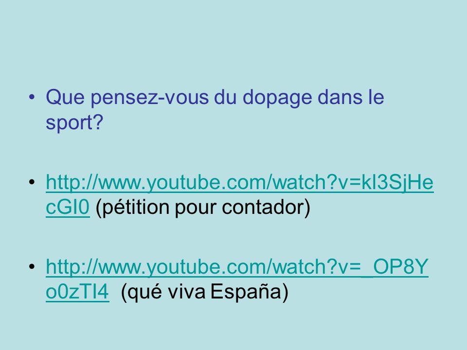 Que pensez-vous du dopage dans le sport? http://www.youtube.com/watch?v=kl3SjHe cGI0 (pétition pour contador)http://www.youtube.com/watch?v=kl3SjHe cG