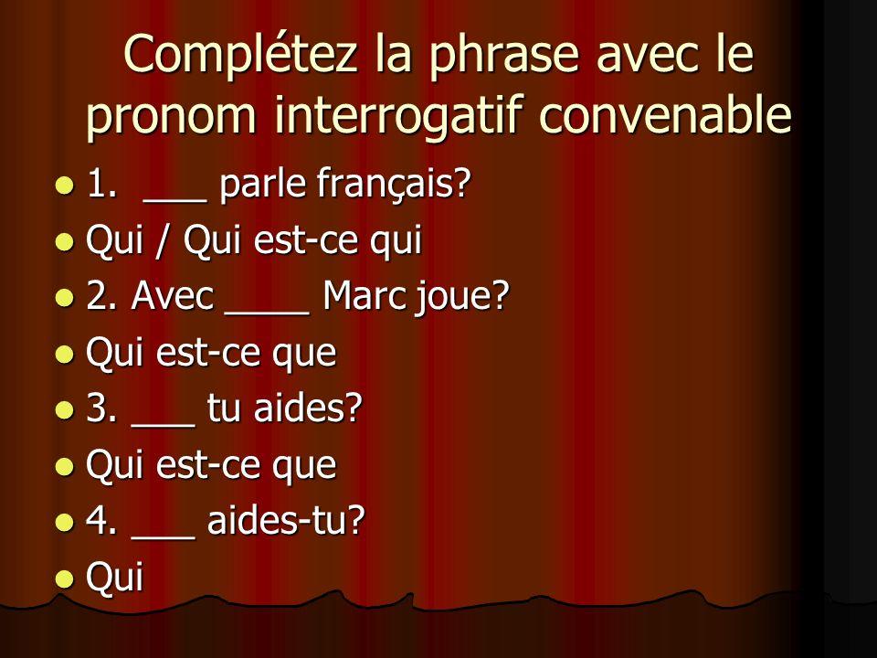 Complétez la phrase avec le pronom interrogatif convenable 1. ___ parle français? 1. ___ parle français? Qui / Qui est-ce qui Qui / Qui est-ce qui 2.