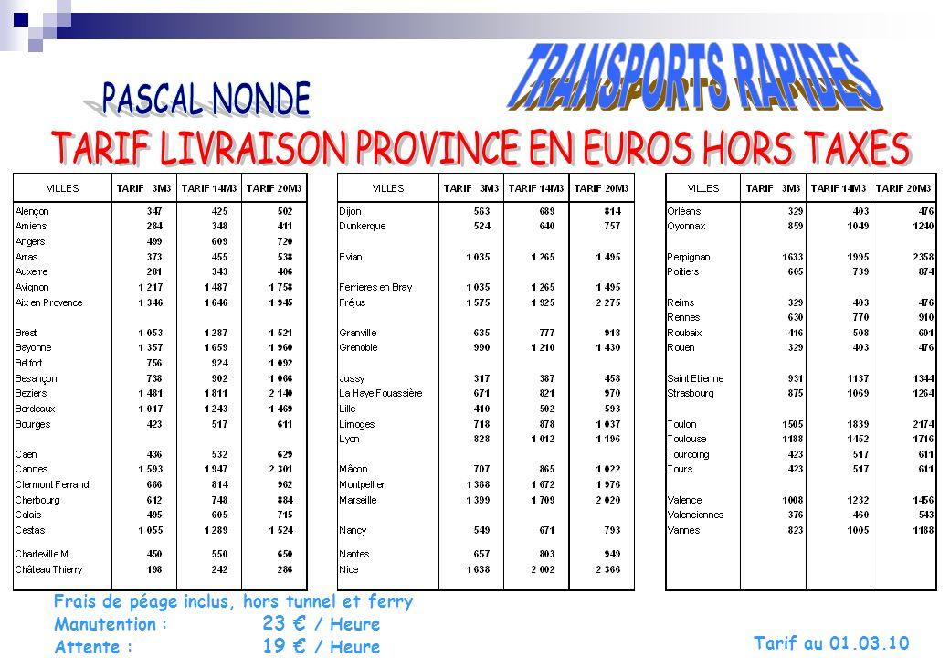 Frais de péage inclus, hors tunnel et ferry Manutention : 23 / Heure Attente : 19 / Heure Tarif au 01.03.10