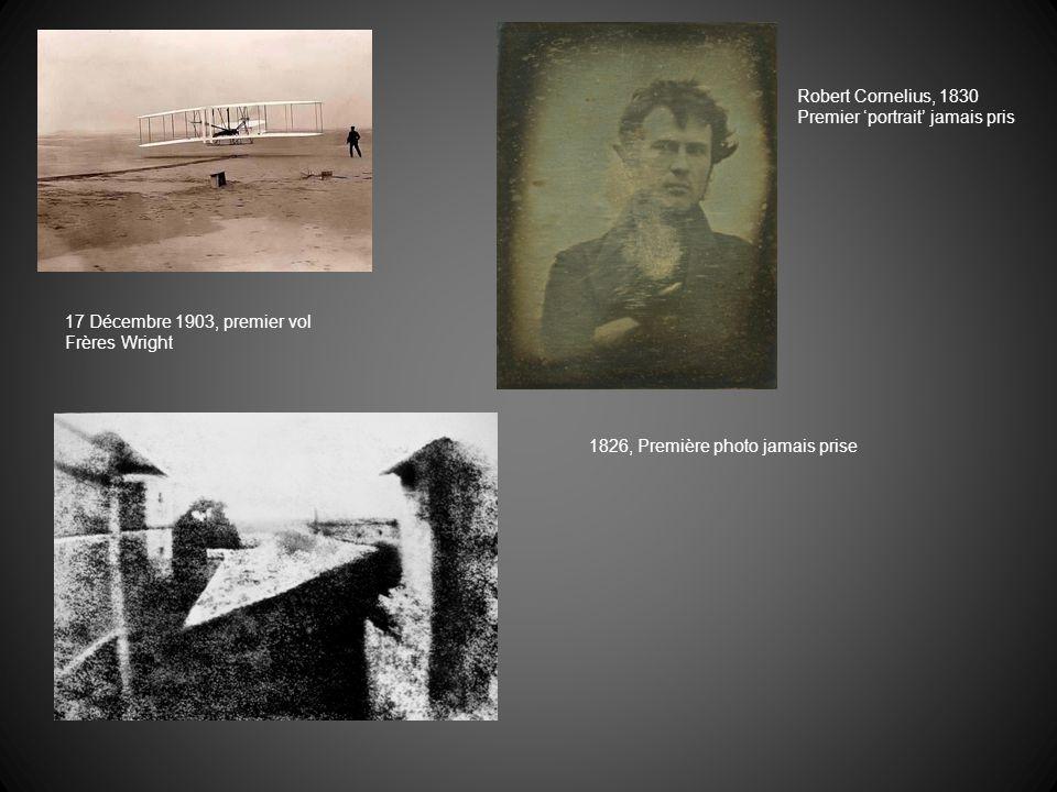 17 Décembre 1903, premier vol Frères Wright 1826, Première photo jamais prise Robert Cornelius, 1830 Premier portrait jamais pris