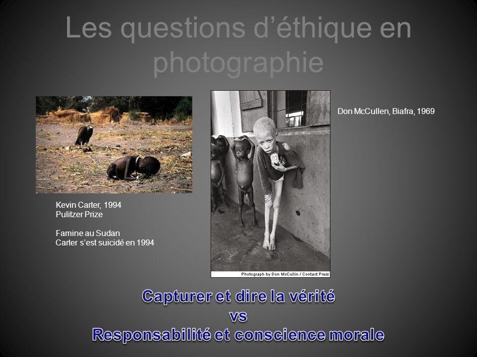 Les questions déthique en photographie Kevin Carter, 1994 Pulitzer Prize Famine au Sudan Carter sest suicidé en 1994 Don McCullen, Biafra, 1969