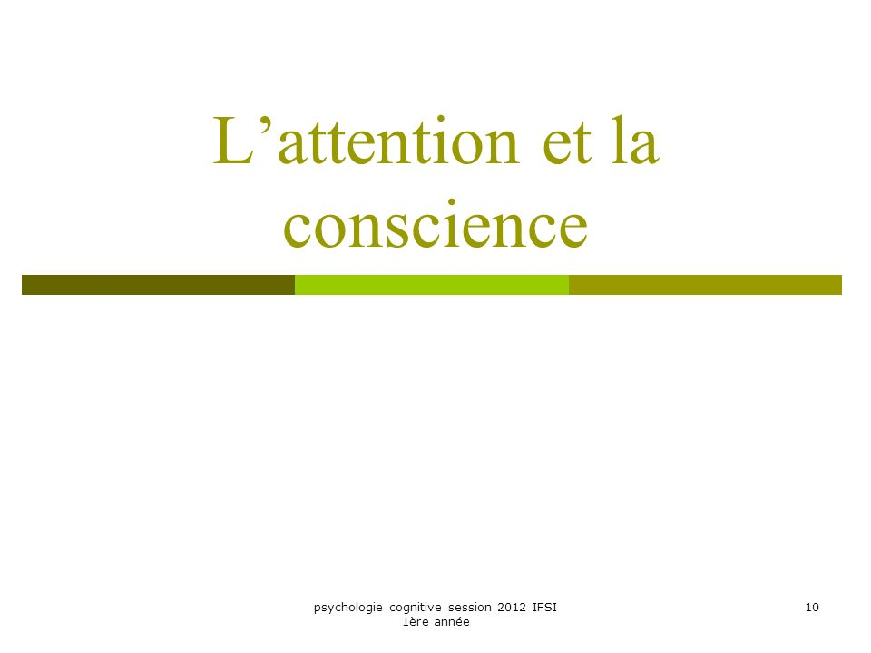 psychologie cognitive session 2012 IFSI 1ère année 10 Lattention et la conscience
