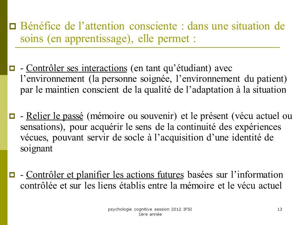 psychologie cognitive session 2012 IFSI 1ère année 13 Bénéfice de lattention consciente : dans une situation de soins (en apprentissage), elle permet