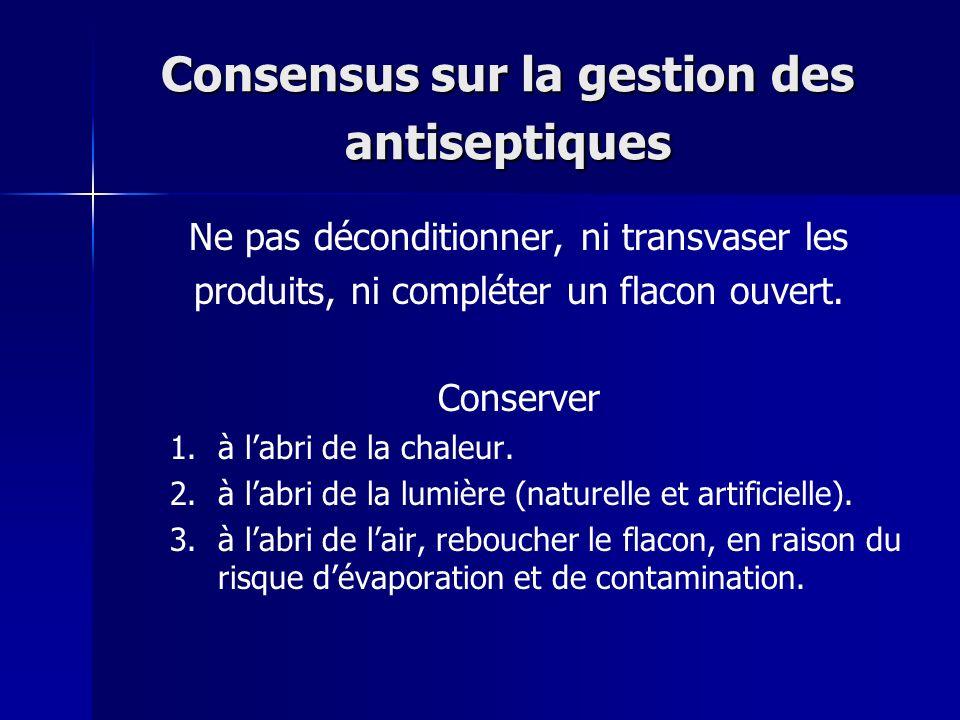 Consensus sur la gestion des antiseptiques Ne pas déconditionner, ni transvaser les produits, ni compléter un flacon ouvert. Conserver 1. 1.à labri de