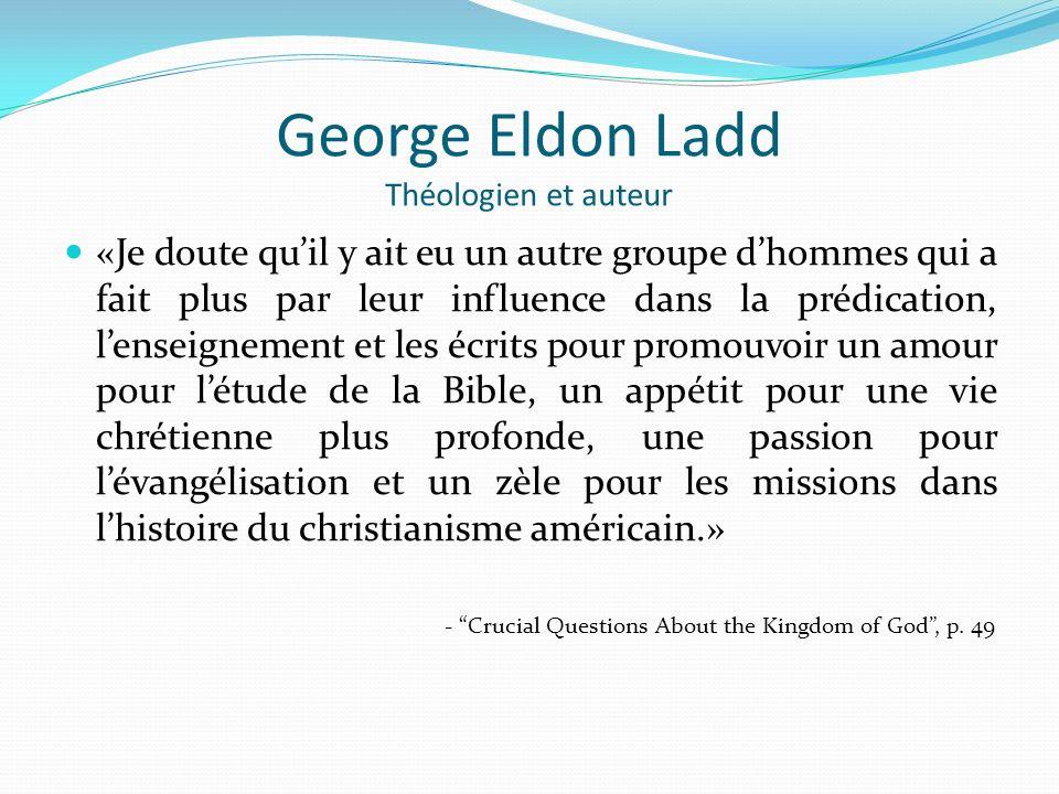 George Eldon Ladd Théologien et auteur «Je doute quil y ait eu un autre groupe dhommes qui a fait plus par leur influence dans la prédication, lenseig