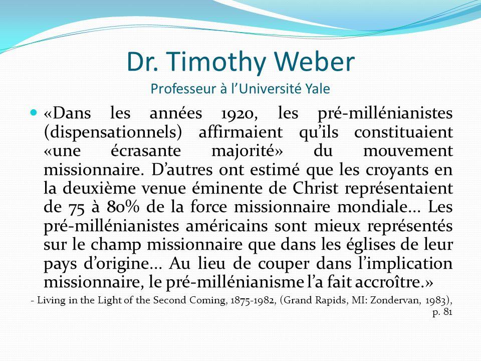 Dr. Timothy Weber Professeur à lUniversité Yale «Dans les années 1920, les pré-millénianistes (dispensationnels) affirmaient quils constituaient «une