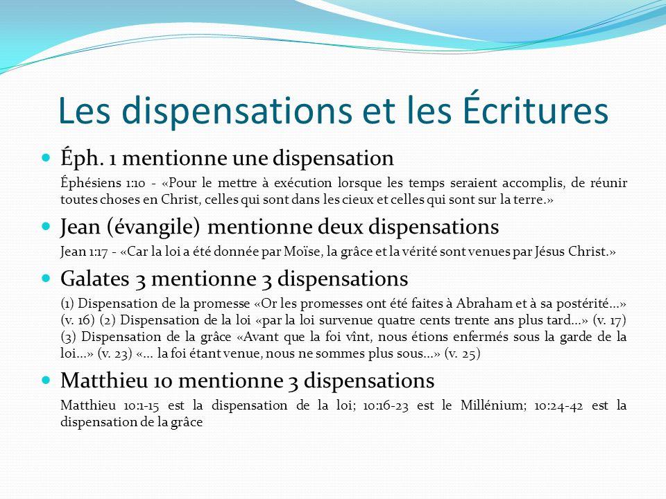 Les dispensations et les Écritures Éph. 1 mentionne une dispensation Éphésiens 1:10 - «Pour le mettre à exécution lorsque les temps seraient accomplis
