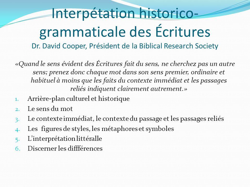 Interpétation historico- grammaticale des Écritures Dr. David Cooper, Président de la Biblical Research Society «Quand le sens évident des Écritures f