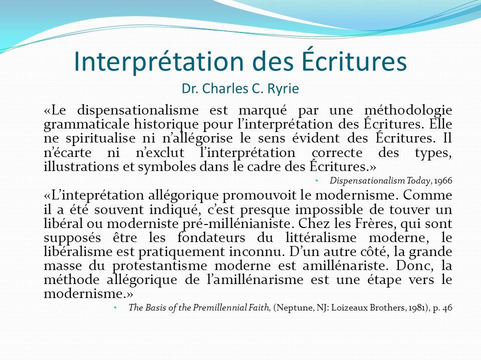 Interprétation des Écritures Dr. Charles C. Ryrie «Le dispensationalisme est marqué par une méthodologie grammaticale historique pour linterprétation