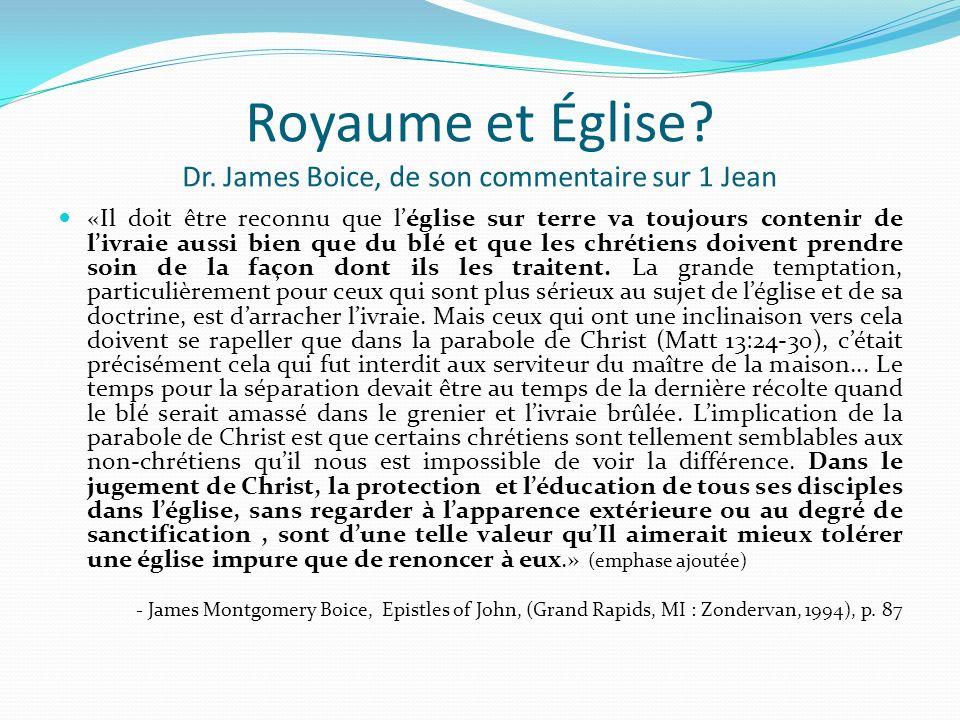 Royaume et Église? Dr. James Boice, de son commentaire sur 1 Jean «Il doit être reconnu que léglise sur terre va toujours contenir de livraie aussi bi