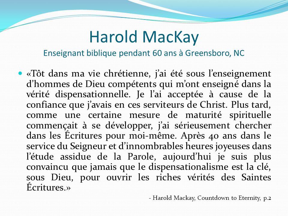 Harold MacKay Enseignant biblique pendant 60 ans à Greensboro, NC «Tôt dans ma vie chrétienne, jai été sous lenseignement dhommes de Dieu compétents q