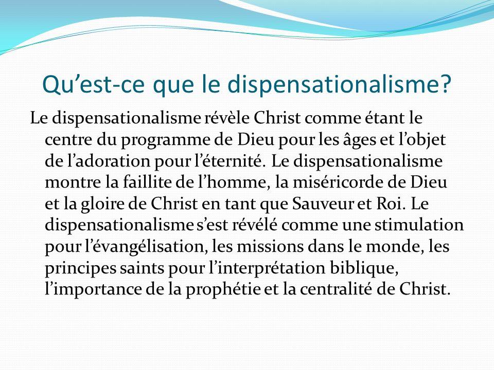 Quest-ce que le dispensationalisme? Le dispensationalisme révèle Christ comme étant le centre du programme de Dieu pour les âges et lobjet de ladorati
