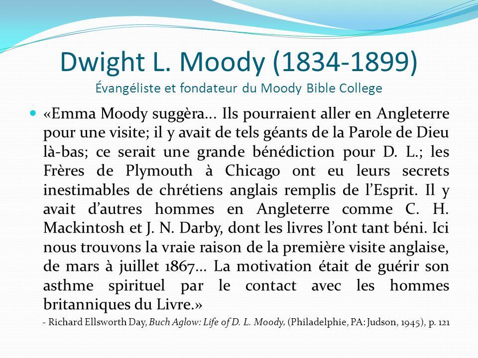 Dwight L. Moody (1834-1899) Évangéliste et fondateur du Moody Bible College «Emma Moody suggèra... Ils pourraient aller en Angleterre pour une visite;