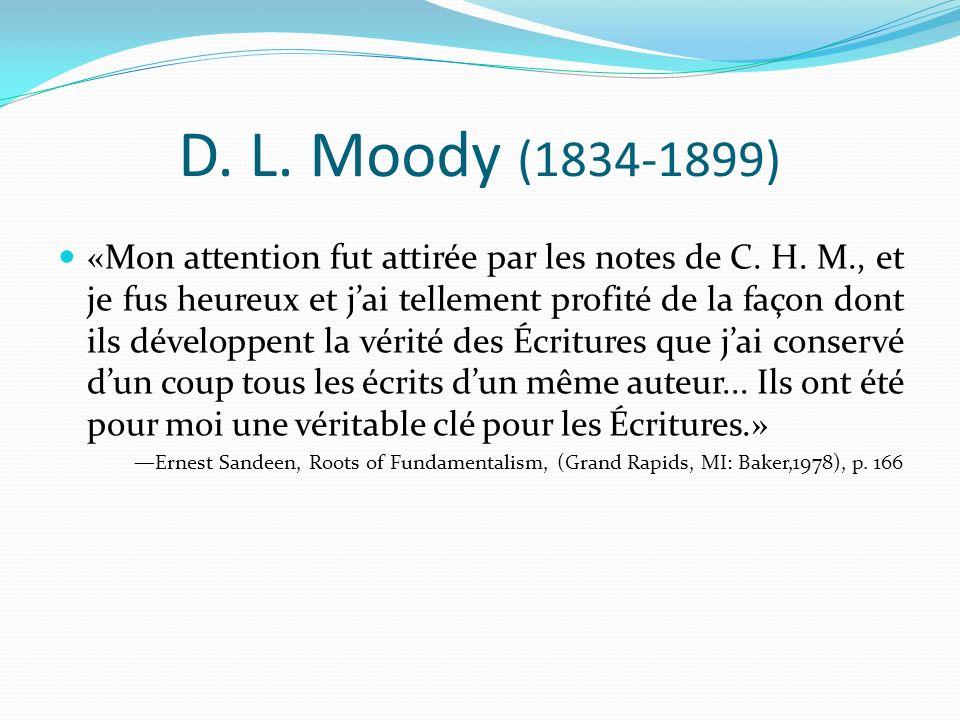 D. L. Moody (1834-1899) «Mon attention fut attirée par les notes de C. H. M., et je fus heureux et jai tellement profité de la façon dont ils développ