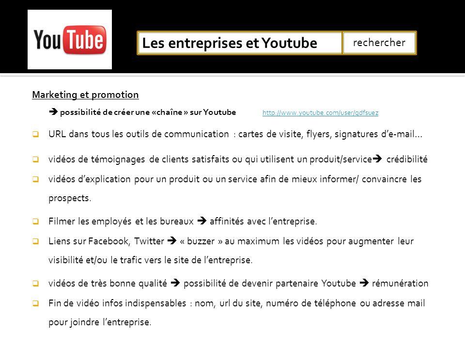 Marketing et promotion possibilité de créer une «chaîne » sur Youtube http://www.youtube.com/user/gdfsuez http://www.youtube.com/user/gdfsuez URL dans
