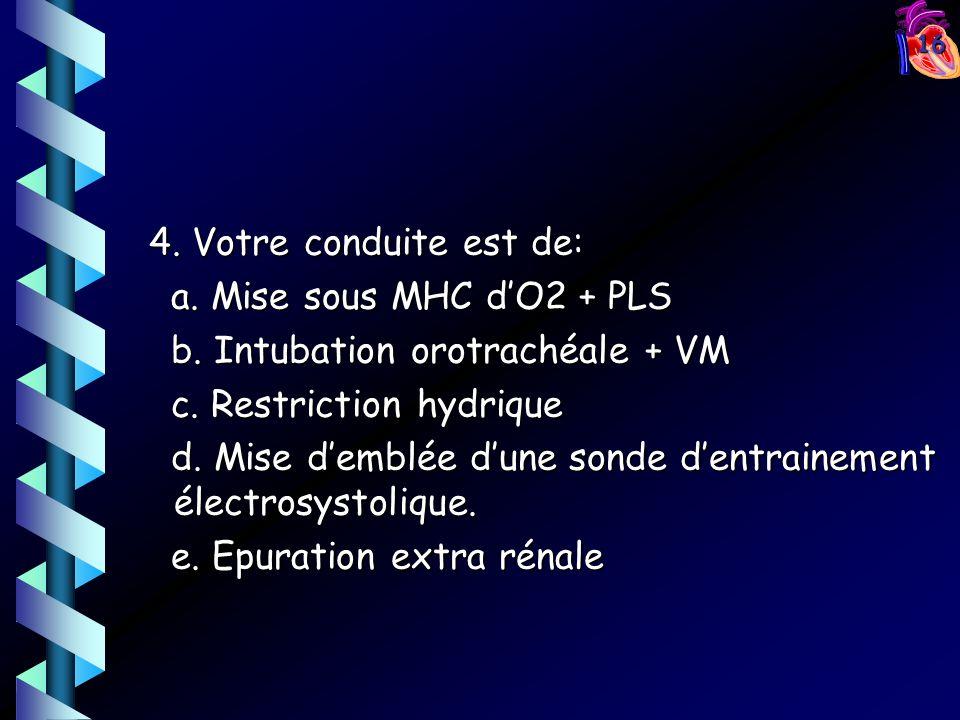 16 4. Votre conduite est de: 4. Votre conduite est de: a. Mise sous MHC dO2 + PLS a. Mise sous MHC dO2 + PLS b. Intubation orotrachéale + VM b. Intuba