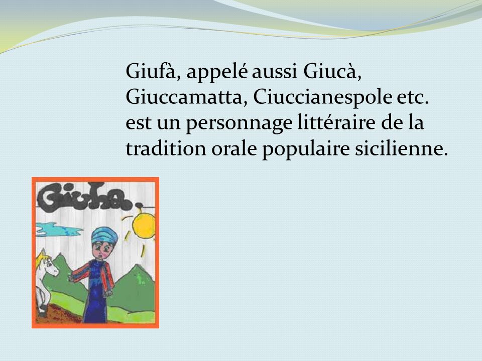 Giufà est un enfant du sud, ignorant, qui sexprime à travers des expressions figées.