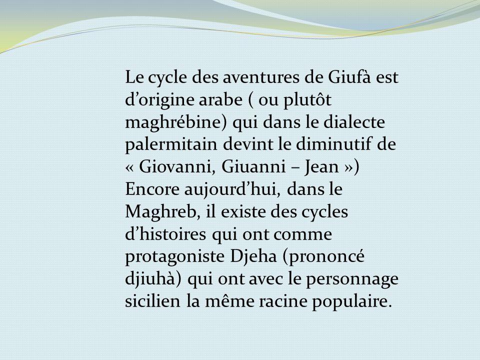 Selon une autre tradition, Giufà/Jehà dériverait dun personnage qui a vraiment vécu au début du XIème siècle en Anatolie (Turquie).