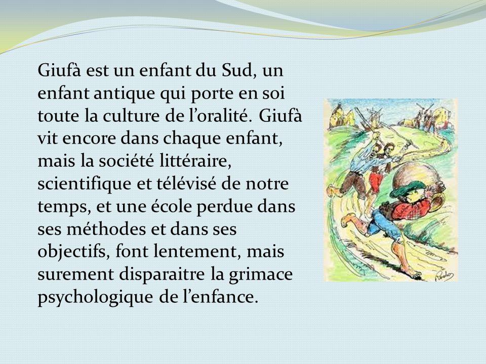 Ainsi, comme tant de héros de la télévision, Giufà aujourdhui nous fait sourire avec ses histoires de ruse, de bêtises et de sagesse, et, pendant quil nous permet de mieux connaitre notre culture, il se rend amusant et prenant.