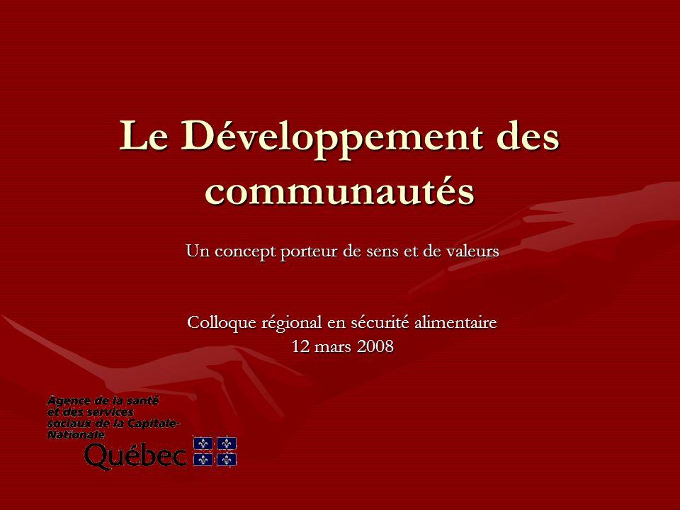 Le Développement des communautés Un concept porteur de sens et de valeurs Colloque régional en sécurité alimentaire 12 mars 2008