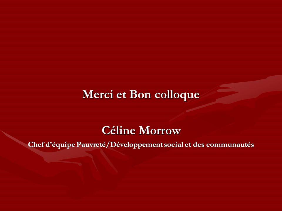 Merci et Bon colloque Céline Morrow Chef déquipe Pauvreté/Développement social et des communautés