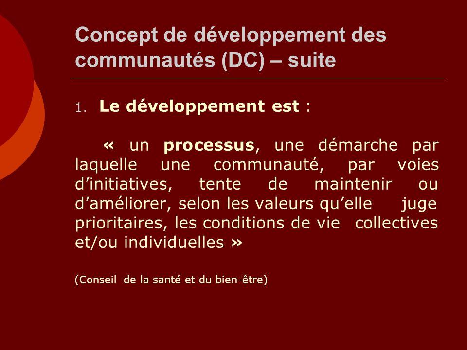 Concept de développement des communautés (DC) – suite 1. Le développement est : « un processus, une démarche par laquelle une communauté, par voies di