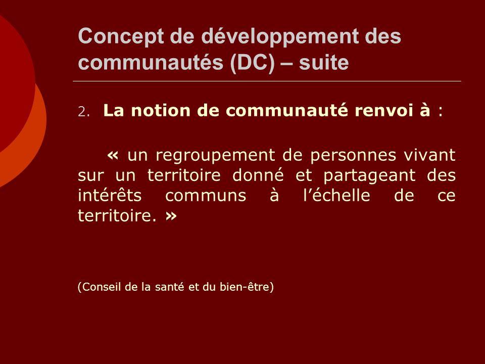 Concept de développement des communautés (DC) – suite 2. La notion de communauté renvoi à : « un regroupement de personnes vivant sur un territoire do