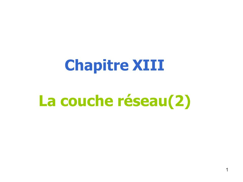Chapitre XIII La couche réseau(2) 1