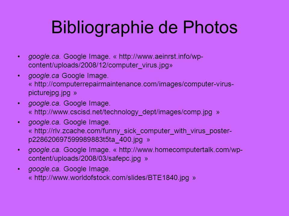 Bibliographie de Photos google.ca. Google Image. « http://www.aeinrst.info/wp- content/uploads/2008/12/computer_virus.jpg» google.ca Google Image. « h