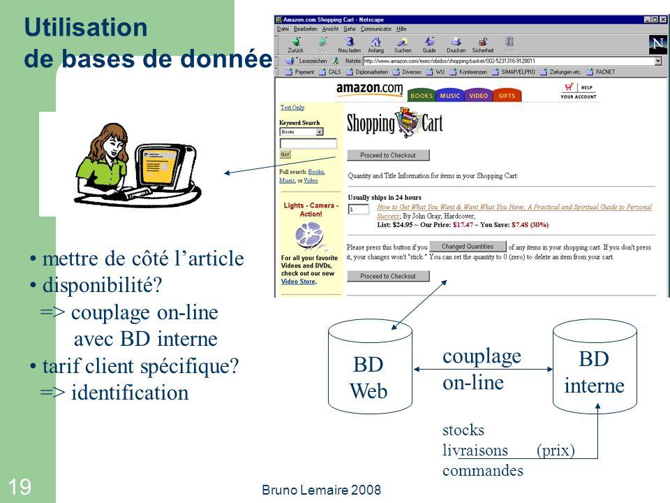 19 Bruno Lemaire 2008 Utilisation de bases de données mettre de côté larticle disponibilité? => couplage on-line avec BD interne tarif client spécifiq