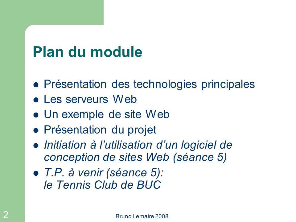 2 Bruno Lemaire 2008 Plan du module Présentation des technologies principales Les serveurs Web Un exemple de site Web Présentation du projet Initiatio
