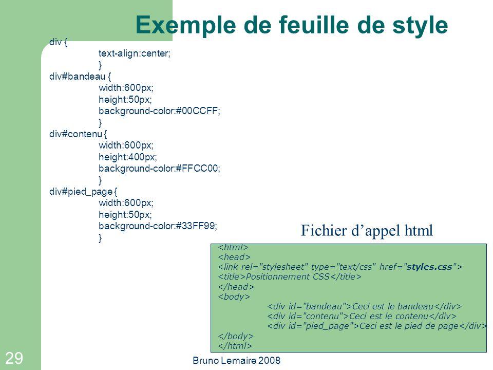 29 Bruno Lemaire 2008 Exemple de feuille de style div { text-align:center; } div#bandeau { width:600px; height:50px; background-color:#00CCFF; } div#c