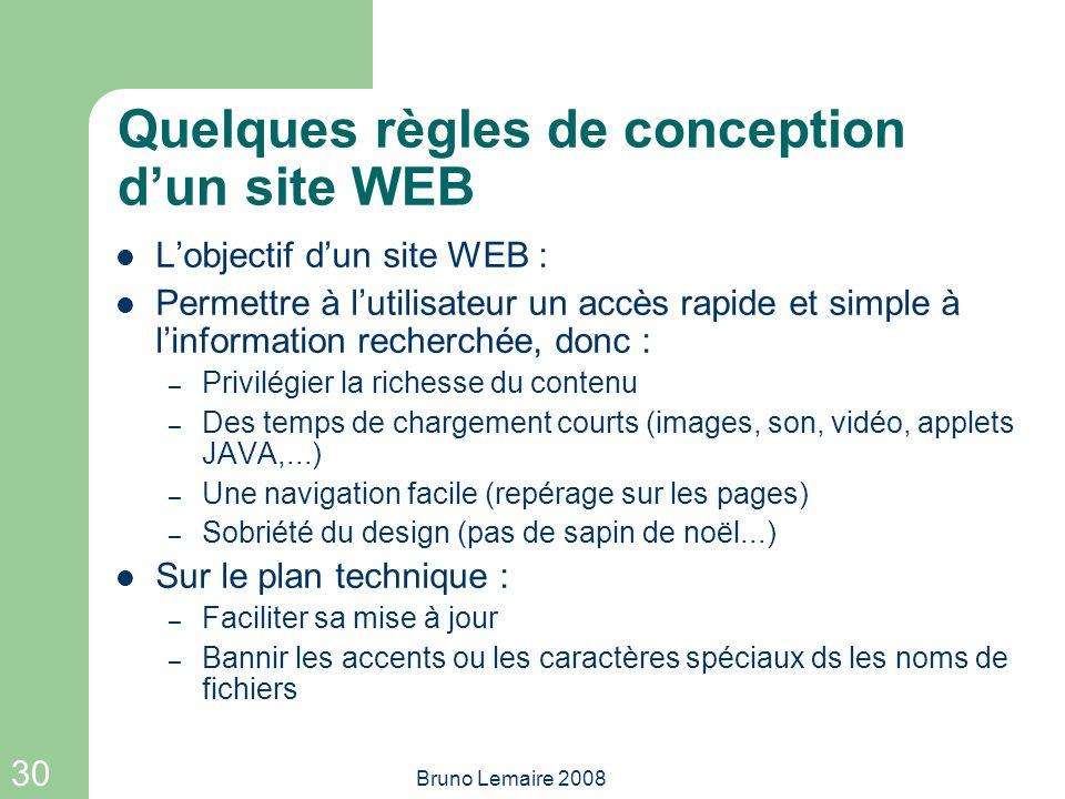30 Bruno Lemaire 2008 Quelques règles de conception dun site WEB Lobjectif dun site WEB : Permettre à lutilisateur un accès rapide et simple à linform