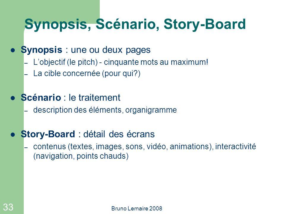 33 Bruno Lemaire 2008 Synopsis, Scénario, Story-Board Synopsis : une ou deux pages – Lobjectif (le pitch) - cinquante mots au maximum! – La cible conc