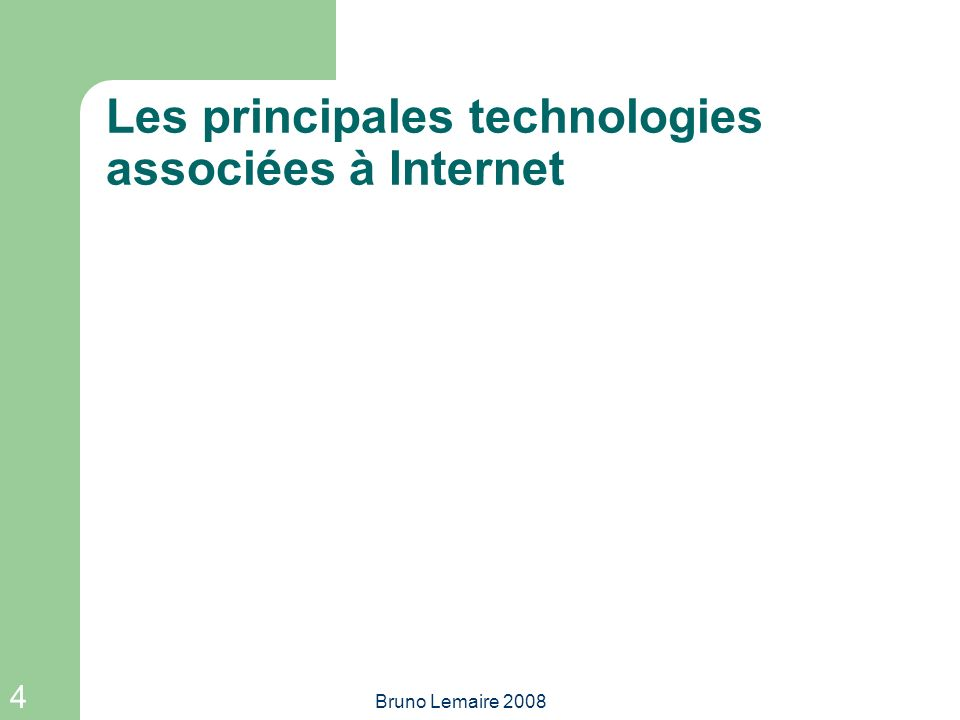 4 Bruno Lemaire 2008 Les principales technologies associées à Internet