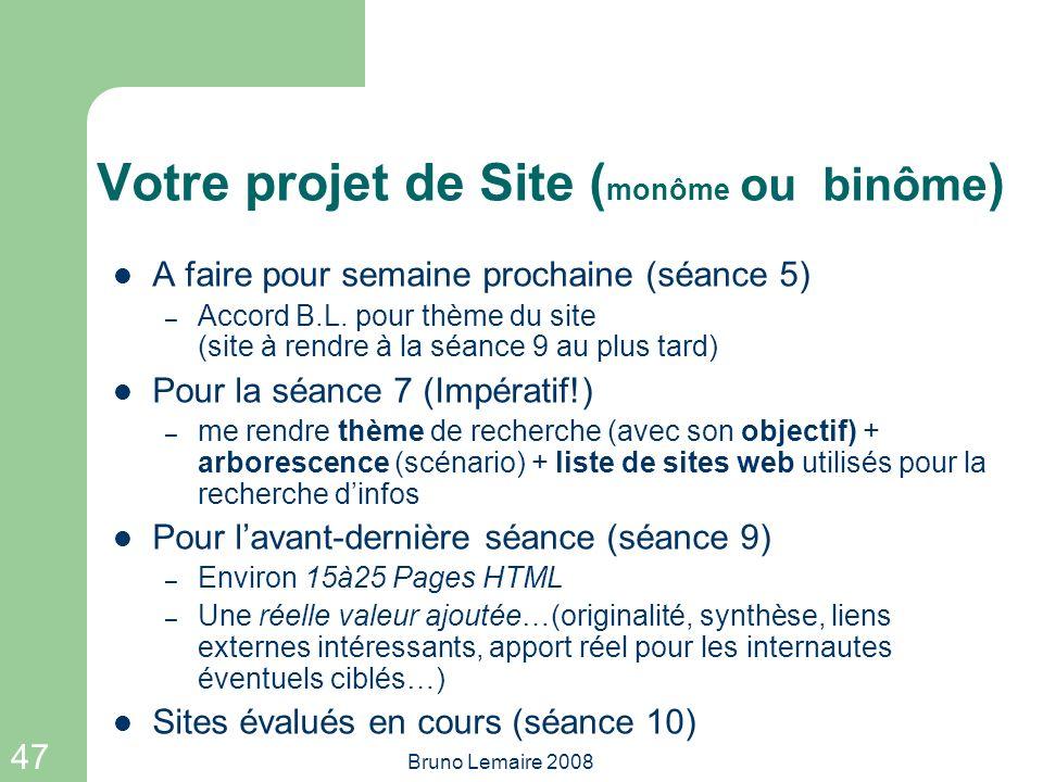 47 Bruno Lemaire 2008 Votre projet de Site ( monôme ou binôme ) A faire pour semaine prochaine (séance 5) – Accord B.L. pour thème du site (site à ren
