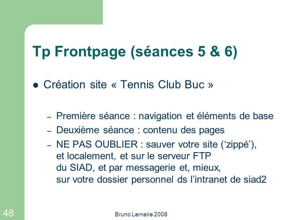 48 Bruno Lemaire 2008 Tp Frontpage (séances 5 & 6) Création site « Tennis Club Buc » – Première séance : navigation et éléments de base – Deuxième séa