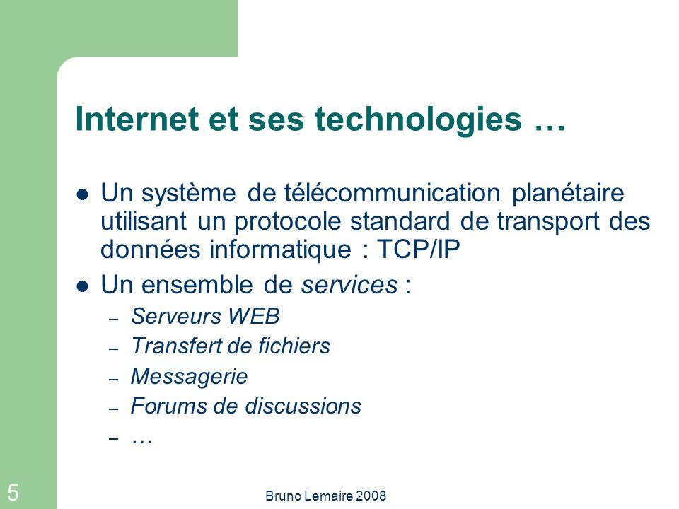 5 Bruno Lemaire 2008 Internet et ses technologies … Un système de télécommunication planétaire utilisant un protocole standard de transport des donnée