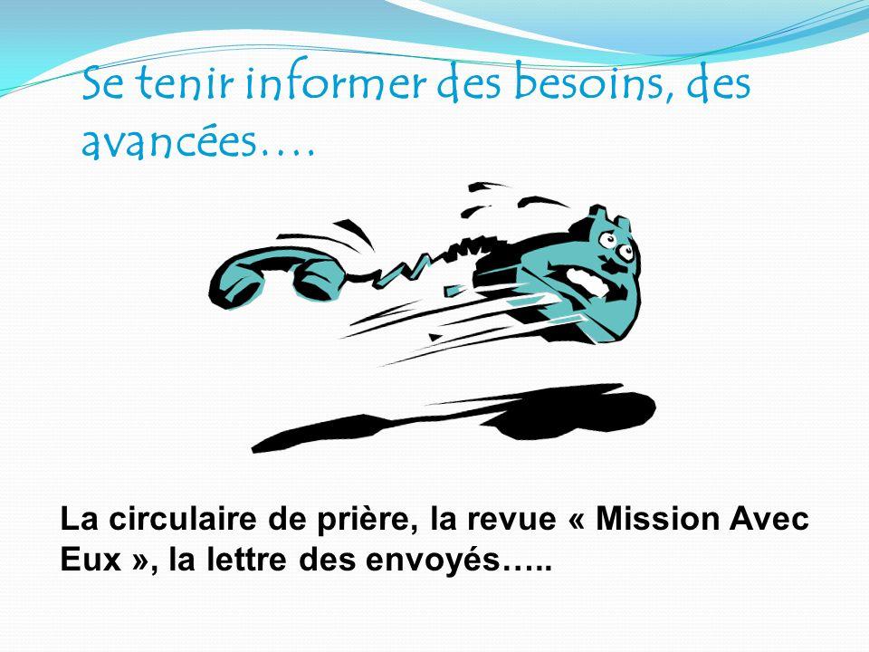 Se tenir informer des besoins, des avancées…. La circulaire de prière, la revue « Mission Avec Eux », la lettre des envoyés…..