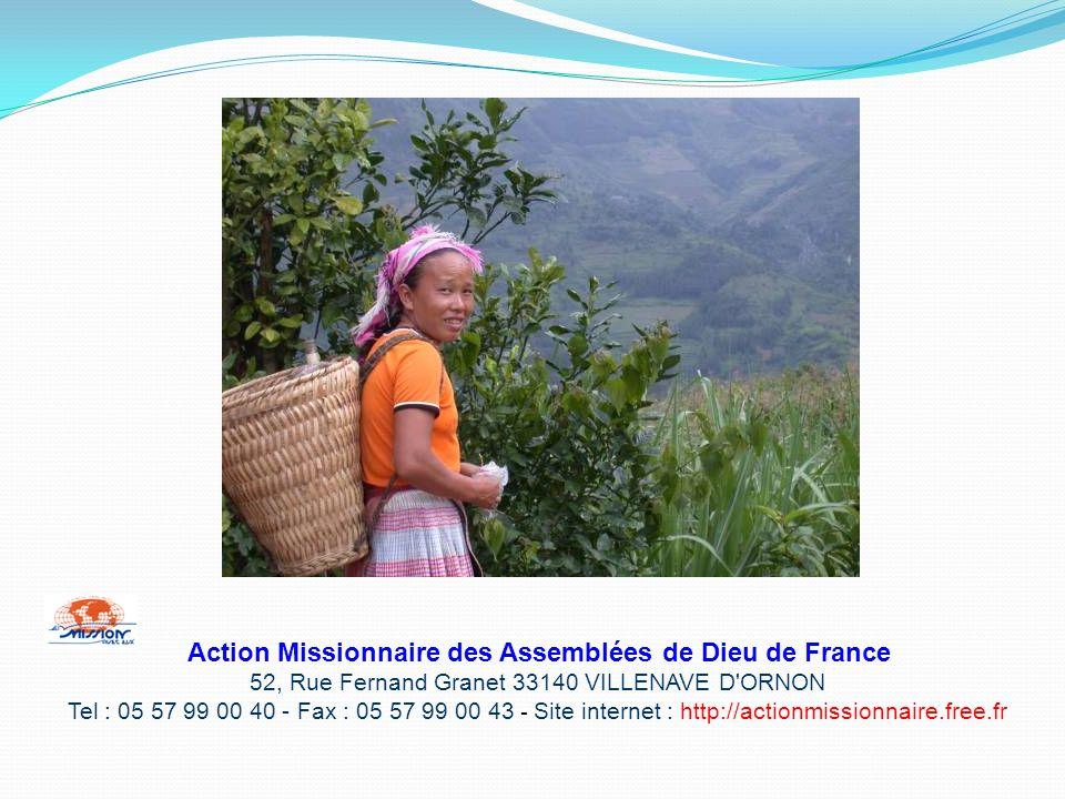 Action Missionnaire des Assemblées de Dieu de France 52, Rue Fernand Granet 33140 VILLENAVE D'ORNON Tel : 05 57 99 00 40 - Fax : 05 57 99 00 43 - Site