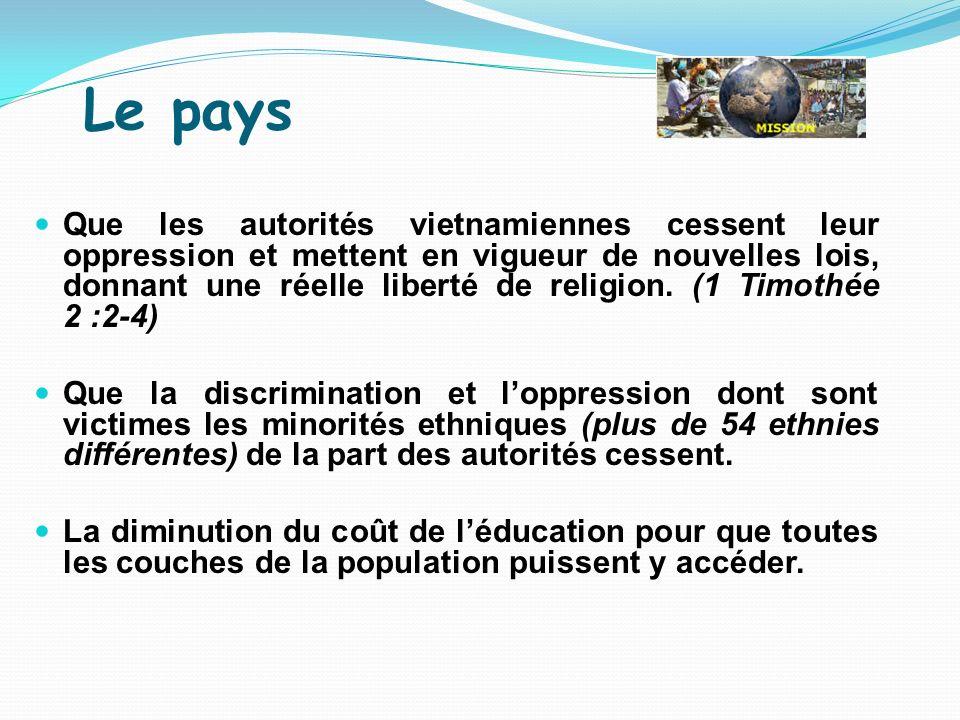 Le pays Que les autorités vietnamiennes cessent leur oppression et mettent en vigueur de nouvelles lois, donnant une réelle liberté de religion. (1 Ti
