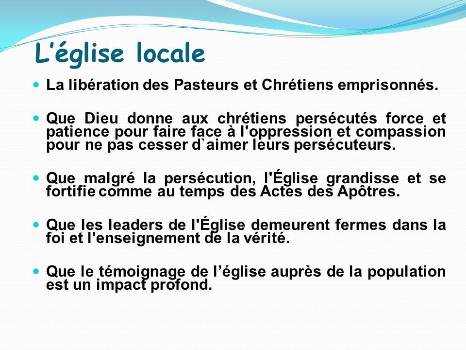 Léglise locale La libération des Pasteurs et Chrétiens emprisonnés. Que Dieu donne aux chrétiens persécutés force et patience pour faire face à l'oppr