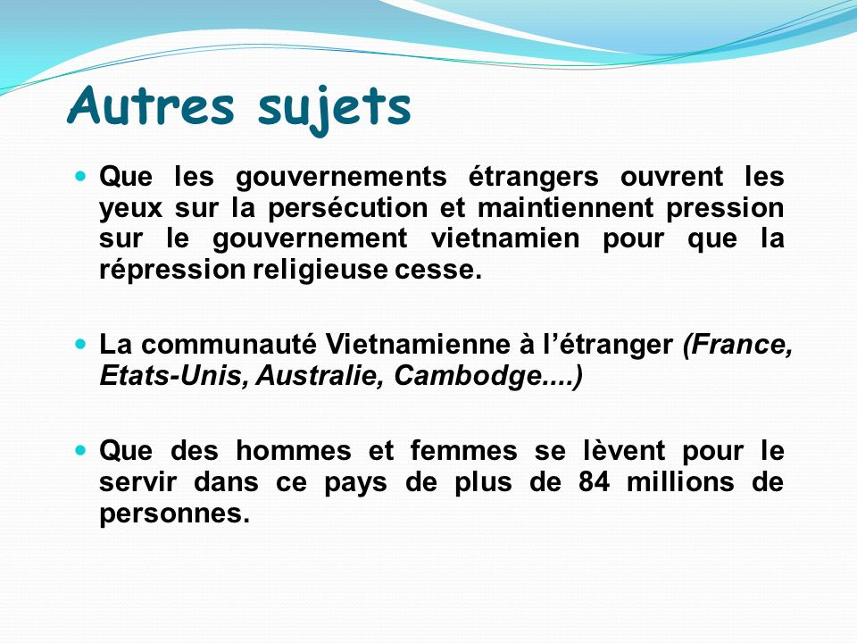 Autres sujets Que les gouvernements étrangers ouvrent les yeux sur la persécution et maintiennent pression sur le gouvernement vietnamien pour que la