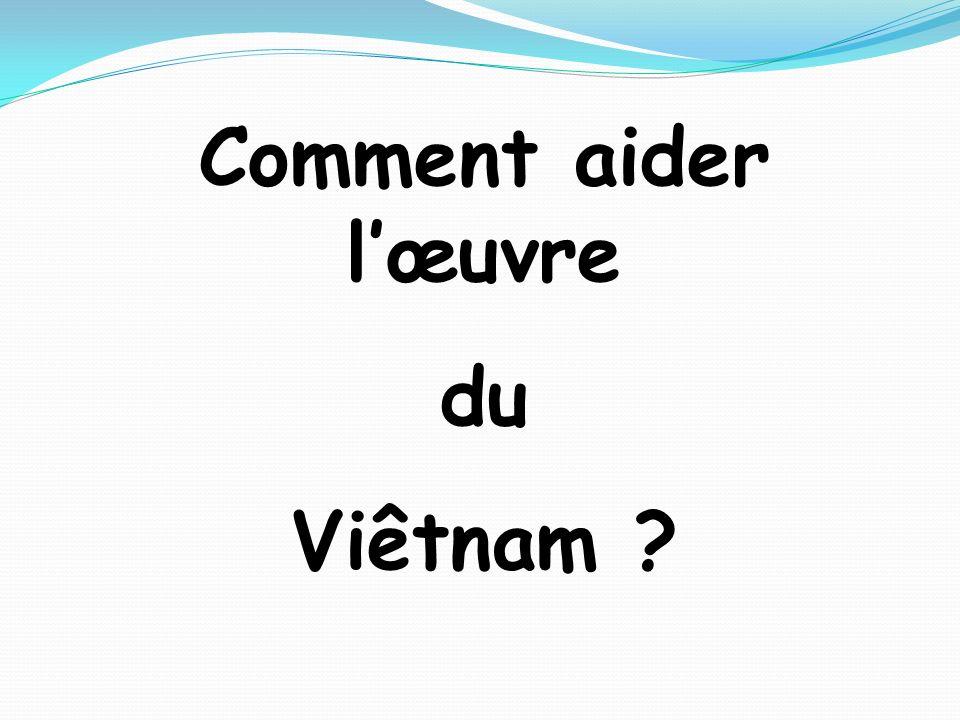 Comment aider lœuvre du Viêtnam ?