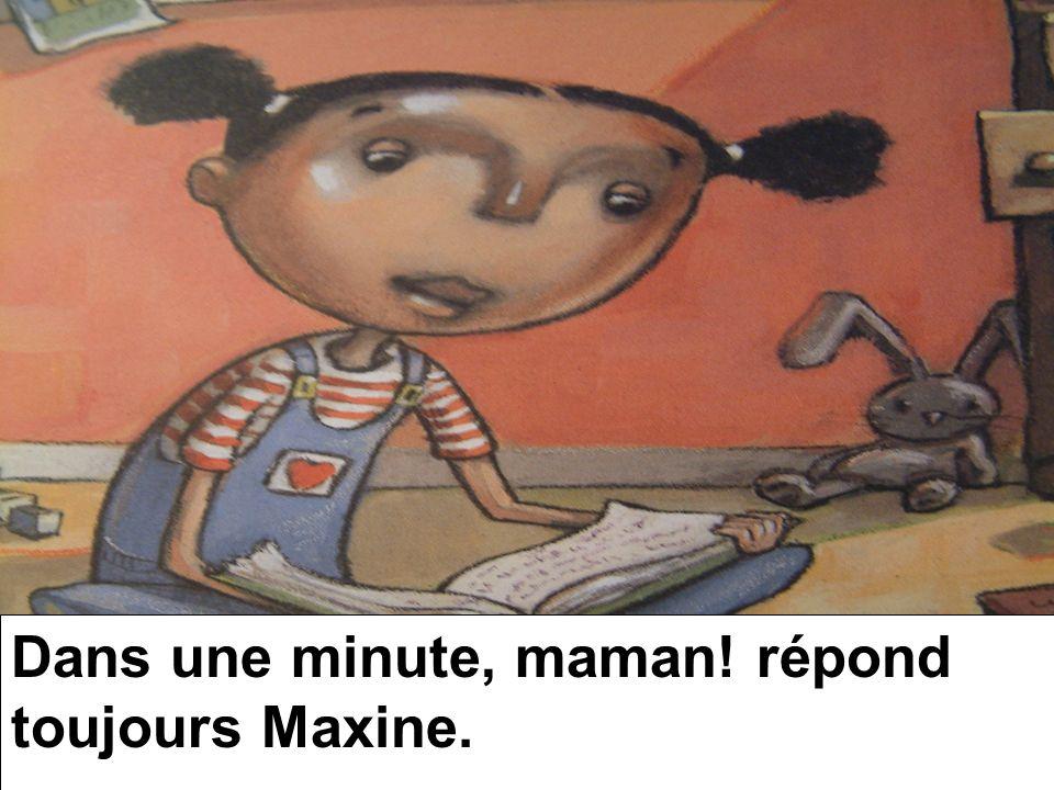 Maxine, est-ce que ranges ta chambre ce matin.