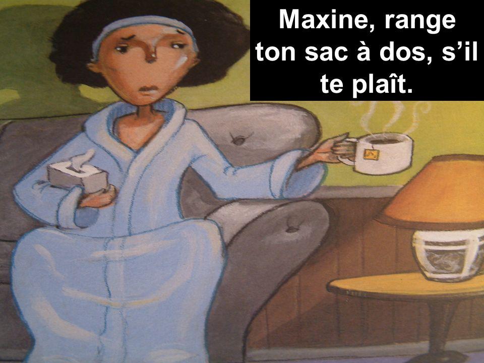 Maxine, range ton sac à dos, sil te plaît.