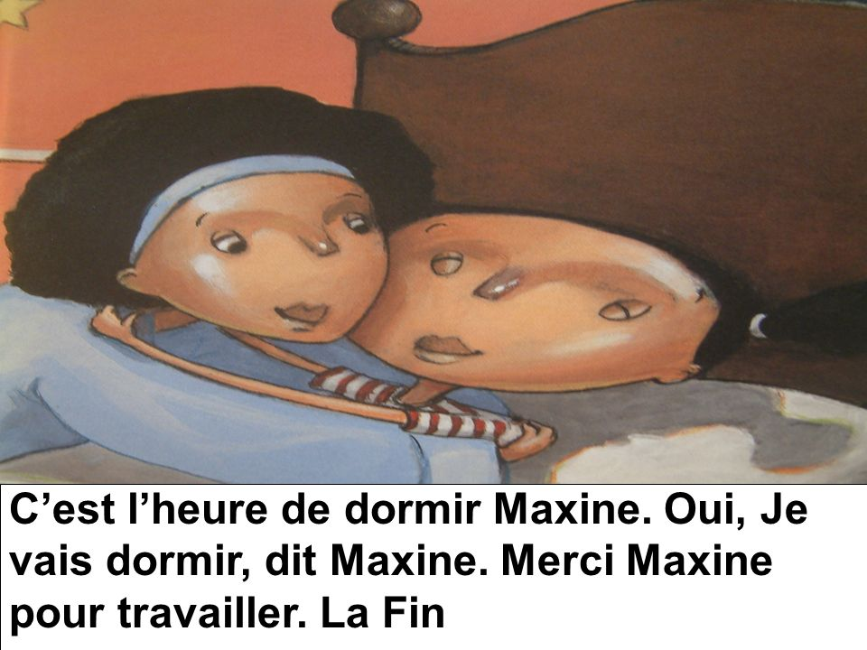 Cest lheure de dormir Maxine. Oui, Je vais dormir, dit Maxine. Merci Maxine pour travailler. La Fin